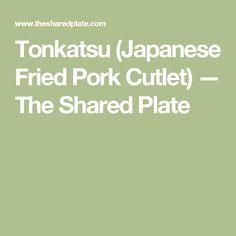 Tonkatsu (Japanese Fried Pork Cutlet) — The Shared Plate Tonkatsu Sauce, Wiener Schnitzel, Pork Cutlets, Japanese Dishes, Green Cabbage, Fried Pork, Plates, Recipes, Food