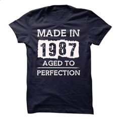 MADE IN 1987 - AGED TO PERFECTION!!! - #tshirt quilt #tshirt bemalen. I WANT THIS => https://www.sunfrog.com/LifeStyle/MADE-IN-1987--AGED-TO-PERFECTION-18093865-Guys.html?68278