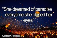 Paradise- Coldplay || One of my favs from them.