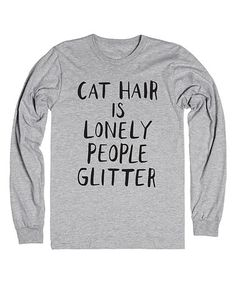 This Heather 'Cat Hair Is Lonely People Glitter' Long-Sleeve Tee is perfect! #zulilyfinds