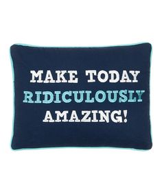 'Make Today Ridiculously Amazing!' Throw Pillow