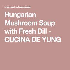 Hungarian Mushroom Soup with Fresh Dill - CUCINA DE YUNG