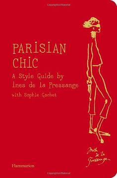 Parisian Chic: A Style Guide by Ines de la Fressange by Ines de la Fressange http://www.amazon.com/dp/2080200739/ref=cm_sw_r_pi_dp_lfwnvb1TFY2H6