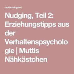 Nudging, Teil 2: Erziehungstipps aus der Verhaltenspsychologie | Muttis Nähkästchen