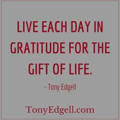 Today is a Gift my friend! - Tony Edgell  TonyEdgell.com