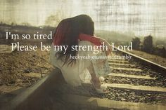 I'm so tired..there are some days that saying this prayer is the only thing I have the strength for