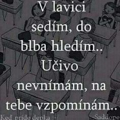 když sedím ještě za ním v lavici no o.O Jokes Quotes, Sad Quotes, Motivational Quotes, Hard To Love, Sad Love, Love Sms, Too Cool For School, School Goals, Monday Motivation
