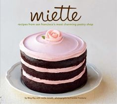 Miette - recipes from San Francisco's most charming pastry shop.