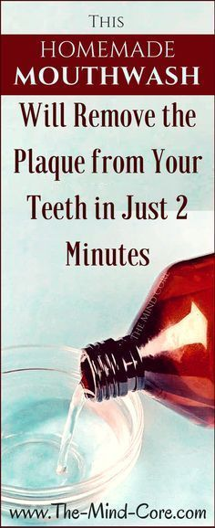 This HOMEMADE Mouthwash Will Remove the Plaque from Your Teeth in Just 2 Minutes #bestwaytoremoveplaque