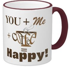YOU+Me+#Coffee=#Happy  Mug from #Zazzle. http://www.zazzle.com/you_me_11_oz_classic_white_mug-168154957578306590