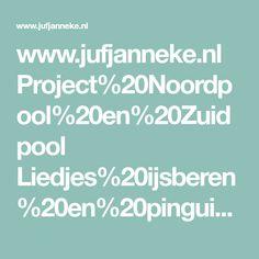 www.jufjanneke.nl Project%20Noordpool%20en%20Zuidpool Liedjes%20ijsberen%20en%20pinguins.pdf
