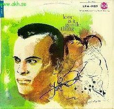 Harry Belafonte's Love is a Gentle Thing.