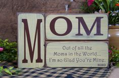 Mom Out of All the Moms in the World...Im so Glad Youre Mine xoxo Rustic 3 PC solid wood block set Laser Engraved Wording changes Free. What a great gift for mom. *All pcs 100% wood. No stenciling or vinyl lettering or card stock like the other sets. These are all originals made by