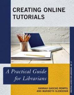 LIS Trends: BOOK (2015) Creating Online Tutorials: A Practical Guide for Librarians