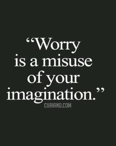 Motivation Quotes : Worry is a misuse of your imagination. - About Quotes : Thoughts for the Day & Inspirational Words of Wisdom Motivacional Quotes, Quotable Quotes, Great Quotes, Words Quotes, Quotes To Live By, Inspirational Quotes, Wisdom Quotes, Great Sayings, Famous Quotes