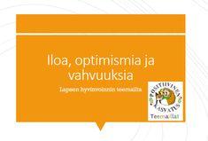 Iloa, optimismia ja vahvuuksia - lapsen hyvinvoinnin teemailta ja diat • Tervetuloa Ilo olla yhdessä! - positiivisen kasvatuksen blogiin!
