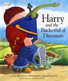 Harry and the Bucketful of Dinosaurs by Ian Whybrow - Harry finds a bucket of dinosaurs in his Grandma's attic, he names them and their adventures begin