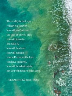 The reality is that you will grieve forever. #grief #quote #inspire
