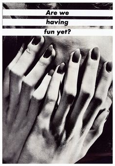 View Untitled (Are We Having Fun yet?) by Barbara Kruger at Sprüth Magers in Berlin, Germany. Discover more artworks by Barbara Kruger on Ocula now. Quotes Thoughts, Life Quotes Love, Amy Poehler, Abraham Hicks, Anti Consumerism, E Design, Graphic Design, Book Design, Design Concepts