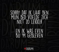 Sorry dat ik laat ben. Inspiring Quotes About Life, Inspirational Quotes, Best Quotes, Funny Quotes, Words Quotes, Sayings, Mj Quotes, Dutch Quotes, Sarcasm Humor