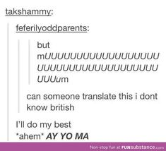 Its funny because im english and I say but mum and my friend who's american will say ay yo ma and thats exactly what im hearing in my head. Haha