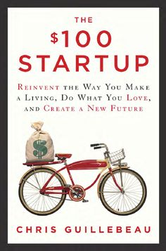 Lead a life of adventure, meaning and purpose--and earn a good living. The $ 100 Startup by Chris Guillebeau