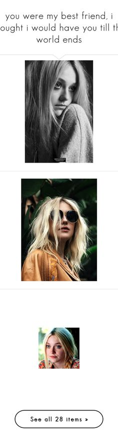 """""""you were my best friend, i thought i would have you till the world ends"""" by e-legant ❤ liked on Polyvore featuring dakota fanning, people, models, girls, photos, faces, hair, pics, images and pictures"""