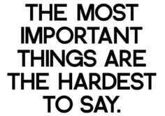 Hardest to Say the Most Important Things