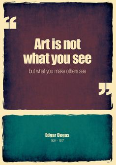 Art is not what you see, but what you make others see.