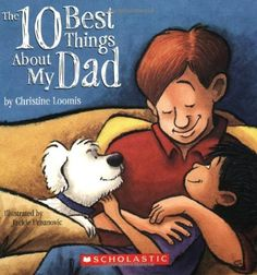 The Ten Best Things About My Dad by Christine Loomis, http://www.amazon.com/dp/0439577691/ref=cm_sw_r_pi_dp_nFgIpb0XH5YZT