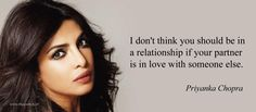 I don't think you should be in a relationship if your partner is in love with someone else – Priyanka Chopra