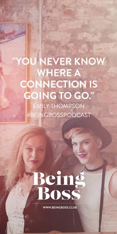 """""""You never know where a connection is going to go."""" -Emily Thompson 