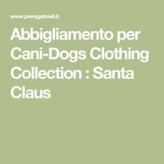 Abbigliamento per Cani-Dogs Clothing Collection : Santa Claus