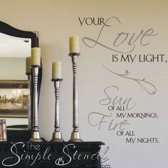 An original Simple Stencil custom vinyl wall quote decal for your romantic side. Reads: Your love is my light, sun of all my mornings, fire of all my nights.