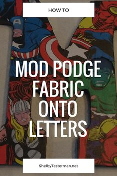 Shelby Testerman's Blog: Mod Podge Marvel Avengers fabric onto Letters