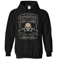 NUCLEAR ENGINEER - POST APOCALYPTIC SURVIVAL SKILL - #make your own t shirts #hooded sweater. GET YOURS => https://www.sunfrog.com/LifeStyle/NUCLEAR-ENGINEER--POST-APOCALYPTIC-SURVIVAL-SKILL-8953-Black-Hoodie.html?60505