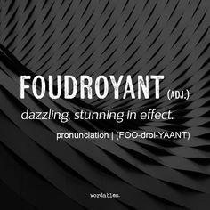 Foudroyant (adj) ..dazzling, stunning in effect