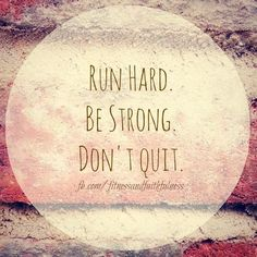 RUN hard. Be STRONG. Don't QUIT. ♥ Keep fit and faithful! ~Janet More