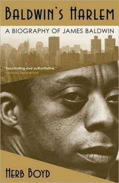 """""""Baldwin's Harlem"""" Biography of Jame Baldwin by author Herb Boyd. Harlem Renaissance Poets, New Books, Books To Read, African American Authors, Native Son, James Baldwin, Black Authors, Visiting Nyc, Literary Criticism"""
