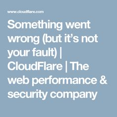 Something went wrong (but it's not your fault) | CloudFlare | The web performance & security company