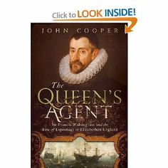 The Queen's Agent: Sir Francis Walsingham and the Rise of Espionage in Elizabethan England: John Cooper: 9781605984100: Amazon.com: Books