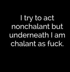Chalant is not a word...but this is funny as hell....