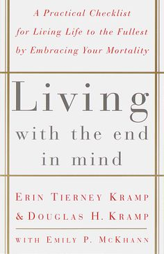 Living with the End in Mind; A Practical Checklist for Living Life to the Fullest by Embracing Your Mortality by Erin Tierney Kramp http://smile.amazon.com/dp/0609803816/ref=cm_sw_r_pi_dp_RHravb0X4TN11