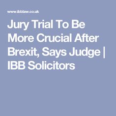Jury Trial To Be More Crucial After Brexit, Says Judge | IBB Solicitors