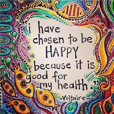 I have chosen to be #happy because it is good for my #health. #quote