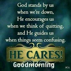God stands by us when we're down, He encourages us when we think of quitting, & He guides us when things seem confusing. He cares! Morning Greetings Quotes, Good Morning Messages, Good Morning Quotes, Wednesday Greetings, Night Quotes, Prayer Quotes, Bible Verses Quotes, Faith Quotes, Encouragement Quotes