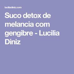 Suco detox de melancia com gengibre - Lucilia Diniz