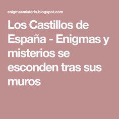 Los Castillos de España - Enigmas y misterios se esconden tras sus muros