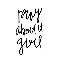 Pray about it, girl. NO matter what He is seated on the throne and He's got this!