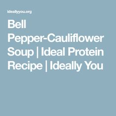 Bell Pepper-Cauliflower Soup | Ideal Protein Recipe | Ideally You
